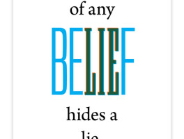 Inside a beLIEf there is always a lie.