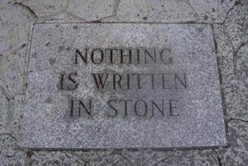 Nada está escrito en piedra. Salvo lo que está escrito en piedra.